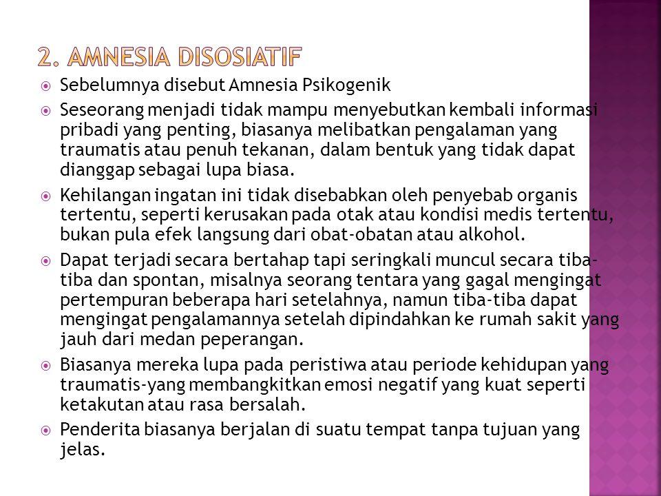 2. Amnesia Disosiatif Sebelumnya disebut Amnesia Psikogenik