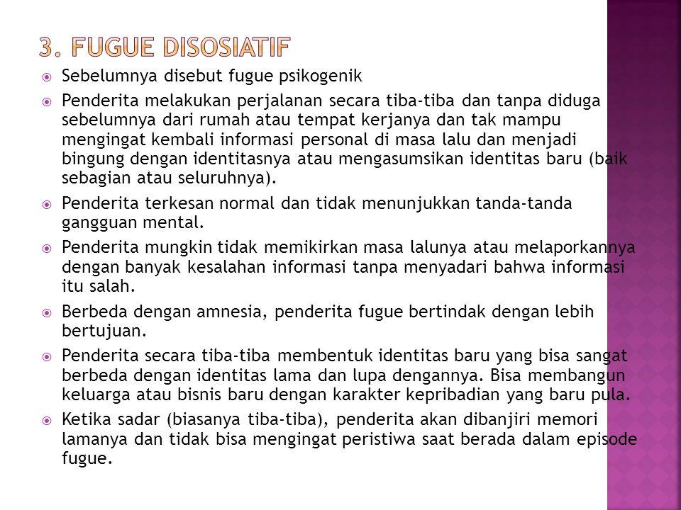 3. Fugue Disosiatif Sebelumnya disebut fugue psikogenik