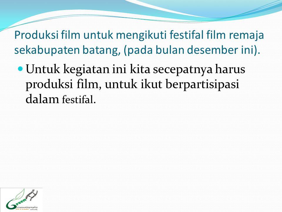 Produksi film untuk mengikuti festifal film remaja sekabupaten batang, (pada bulan desember ini).