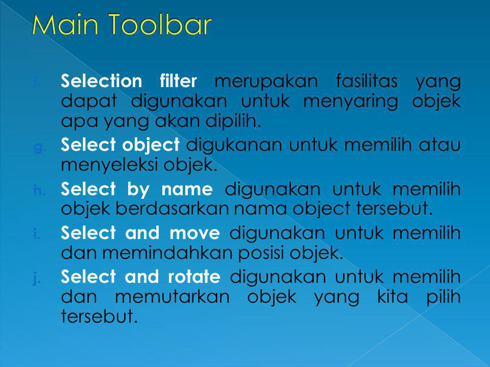 Main Toolbar Selection filter merupakan fasilitas yang dapat digunakan untuk menyaring objek apa yang akan dipilih.
