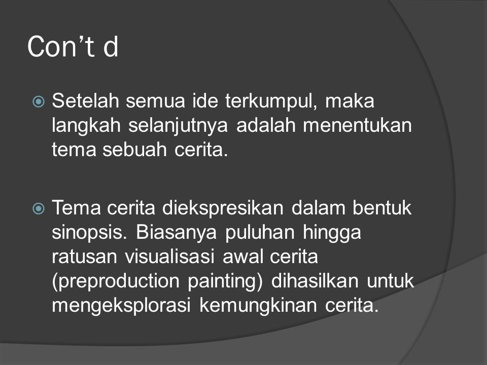 Con't d Setelah semua ide terkumpul, maka langkah selanjutnya adalah menentukan tema sebuah cerita.