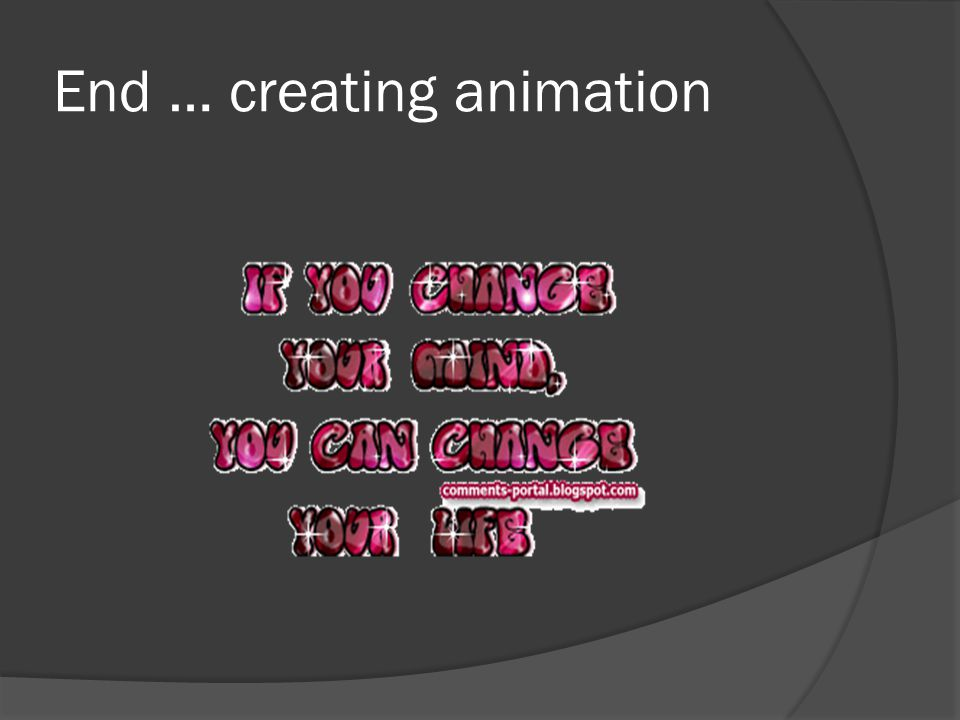 End … creating animation