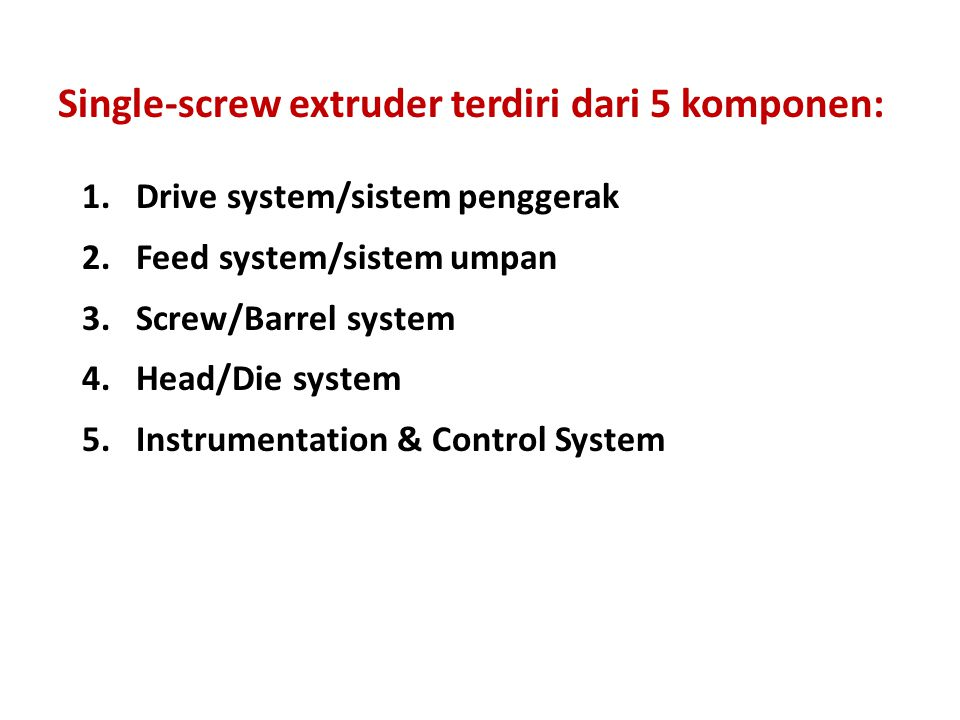 Single-screw extruder terdiri dari 5 komponen: