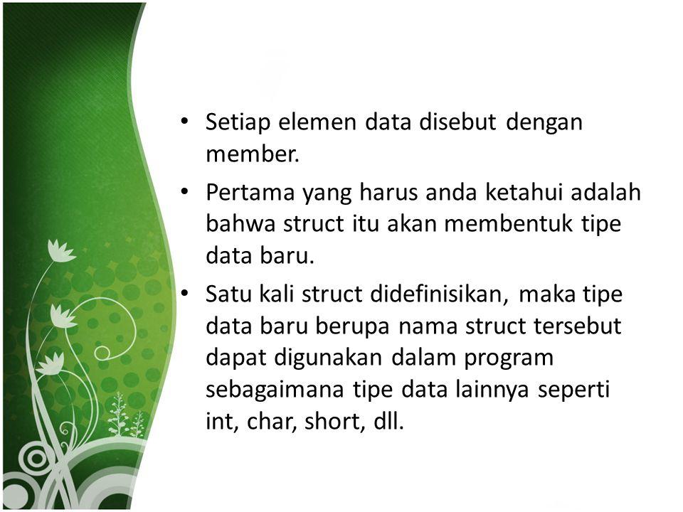 Setiap elemen data disebut dengan member.