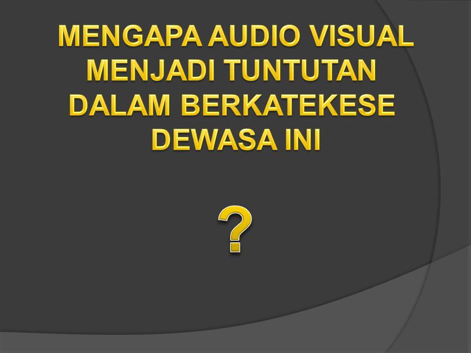 MENGAPA AUDIO VISUAL MENJADI TUNTUTAN DALAM BERKATEKESE DEWASA INI
