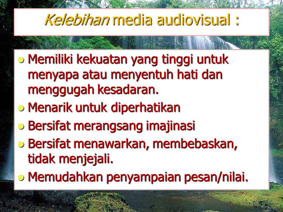Kelebihan media audiovisual :