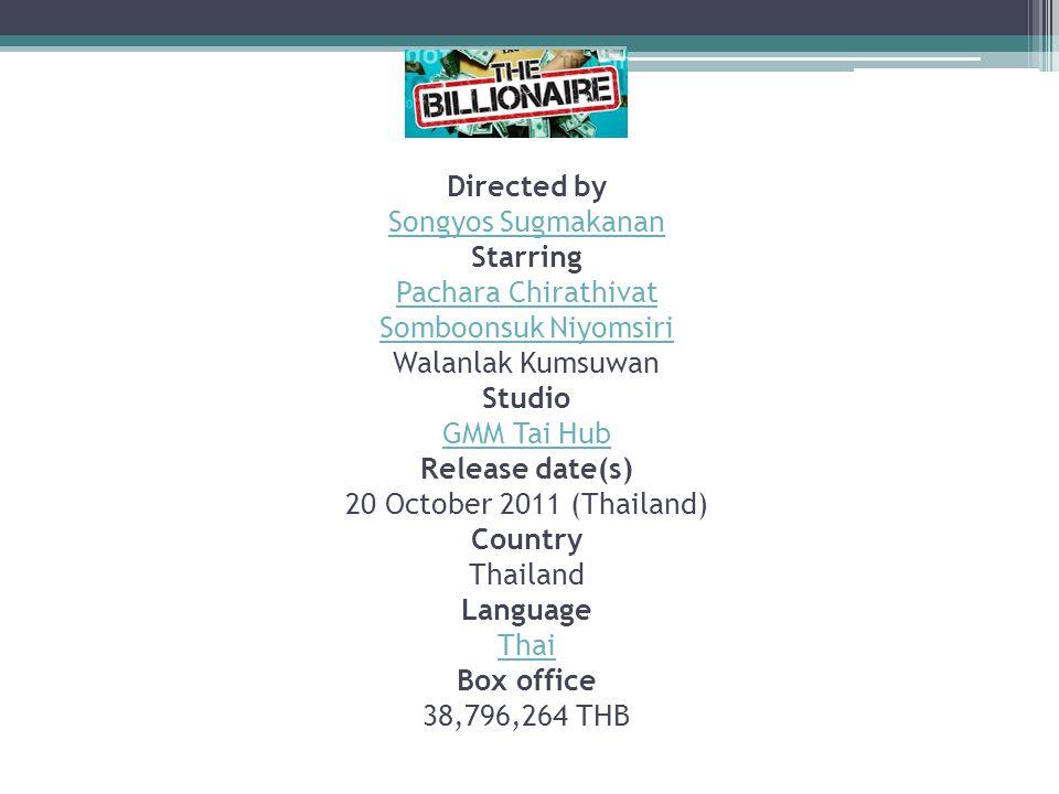 Directed by Songyos Sugmakanan Starring Pachara Chirathivat Somboonsuk Niyomsiri Walanlak Kumsuwan Studio GMM Tai Hub Release date(s) 20 October 2011 (Thailand) Country Thailand Language Thai Box office 38,796,264 THB