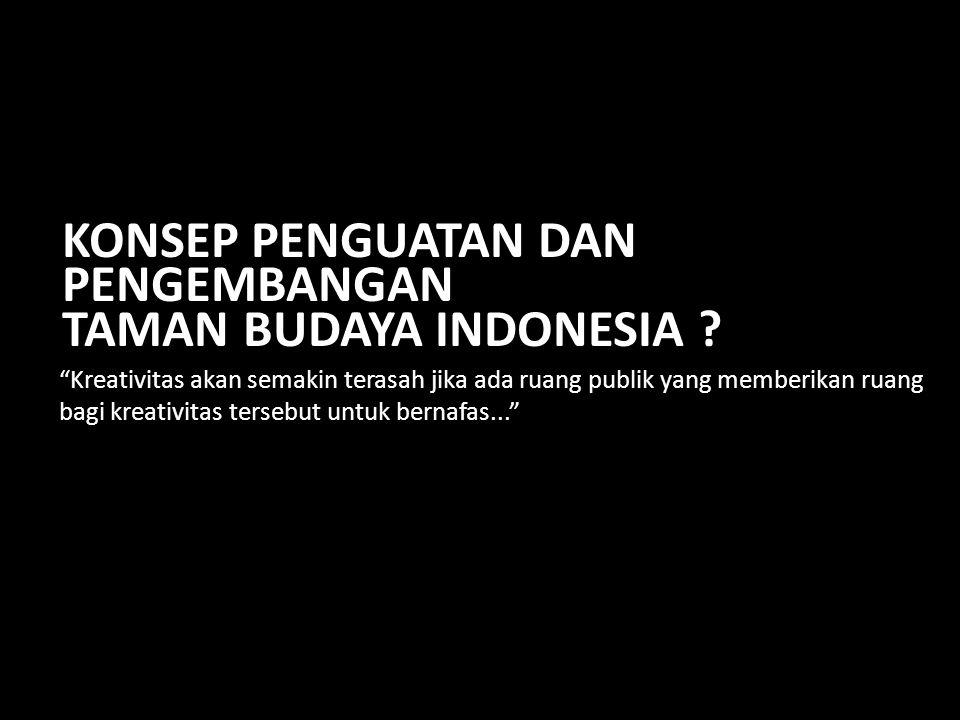 KONSEP PENGUATAN DAN PENGEMBANGAN TAMAN BUDAYA INDONESIA