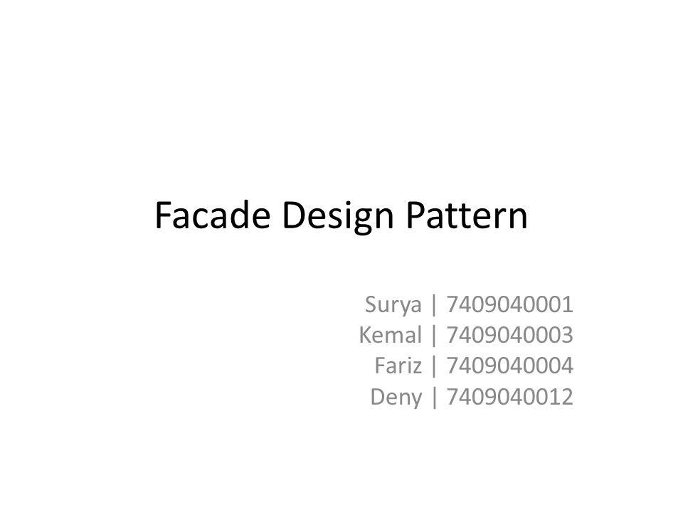 Facade Design Pattern Surya | 7409040001 Kemal | 7409040003