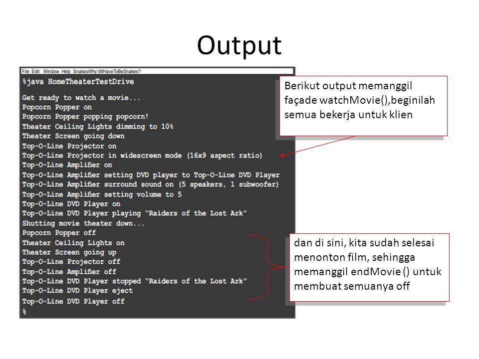 Output Berikut output memanggil façade watchMovie(),beginilah semua bekerja untuk klien.