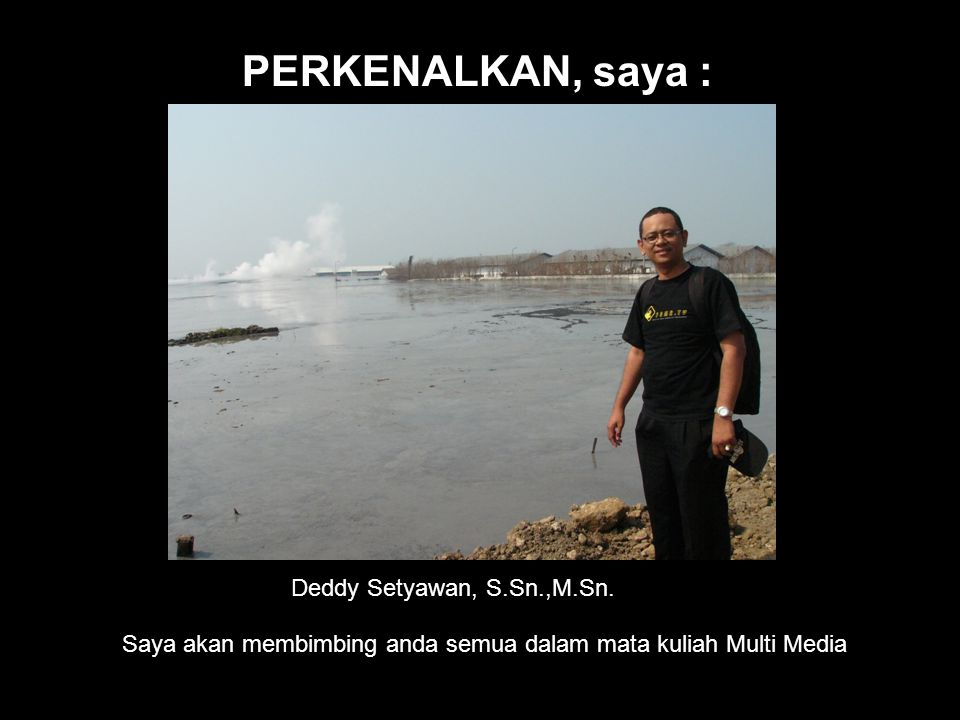 PERKENALKAN, saya : Deddy Setyawan, S.Sn.,M.Sn.