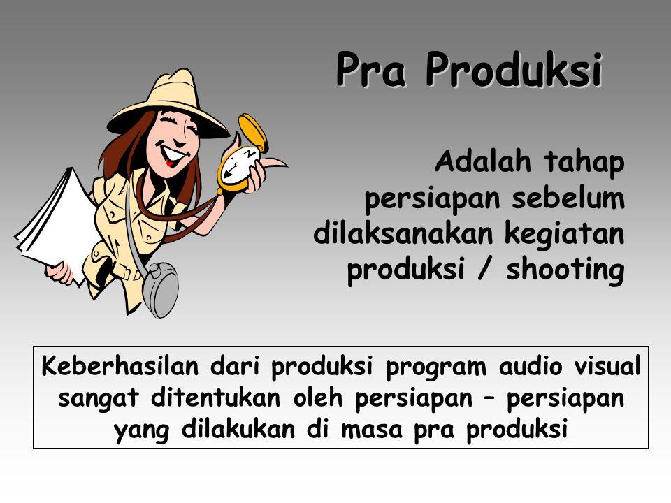 Pra Produksi Adalah tahap persiapan sebelum dilaksanakan kegiatan produksi / shooting.