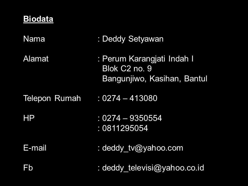 Biodata Nama : Deddy Setyawan. Alamat : Perum Karangjati Indah I. Blok C2 no. 9. Bangunjiwo, Kasihan, Bantul.