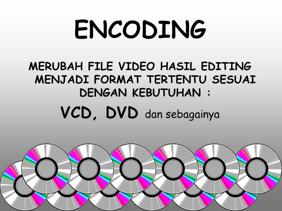 ENCODING VCD, DVD dan sebagainya