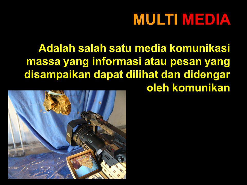 MULTI MEDIA Adalah salah satu media komunikasi massa yang informasi atau pesan yang disampaikan dapat dilihat dan didengar oleh komunikan.