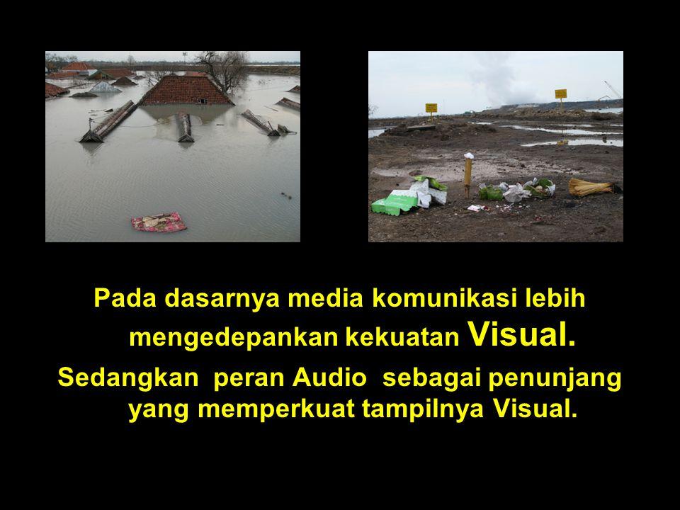 Pada dasarnya media komunikasi lebih mengedepankan kekuatan Visual.