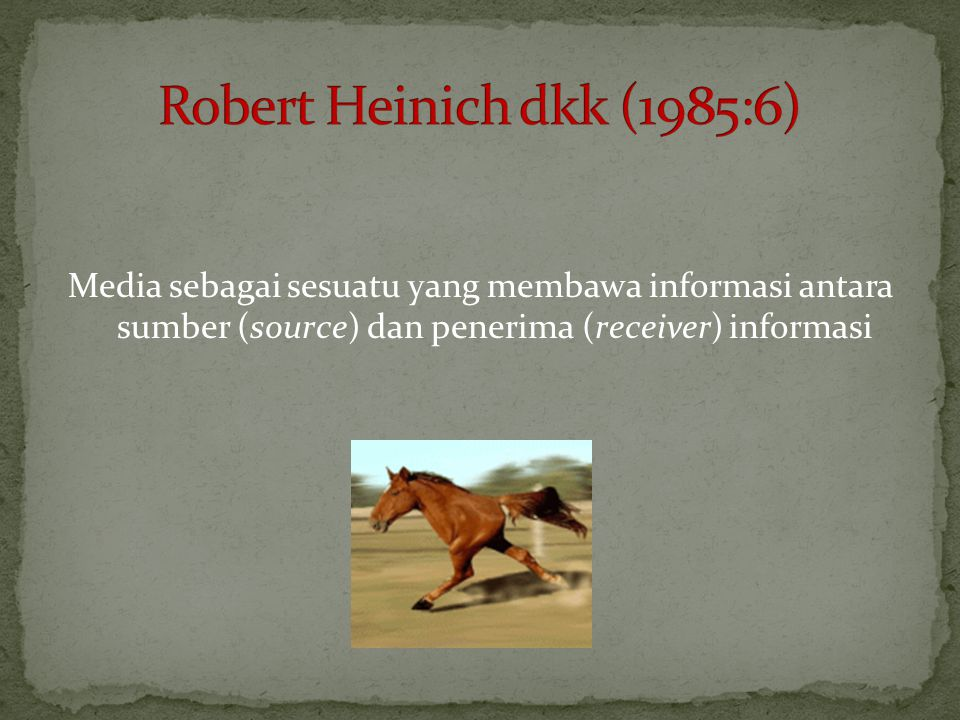Robert Heinich dkk (1985:6) Media sebagai sesuatu yang membawa informasi antara sumber (source) dan penerima (receiver) informasi.