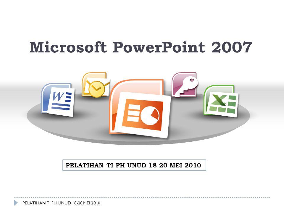Microsoft PowerPoint 2007 PELATIHAN TI FH UNUD 18-20 MEI 2010