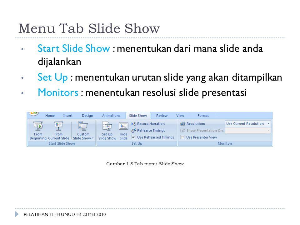 Menu Tab Slide Show Start Slide Show : menentukan dari mana slide anda dijalankan. Set Up : menentukan urutan slide yang akan ditampilkan.