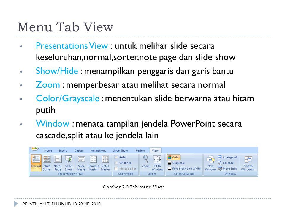 Menu Tab View Presentations View : untuk melihar slide secara keseluruhan,normal,sorter,note page dan slide show.