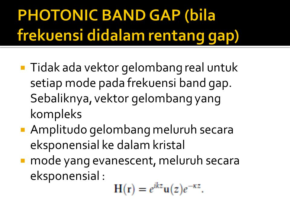 PHOTONIC BAND GAP (bila frekuensi didalam rentang gap)