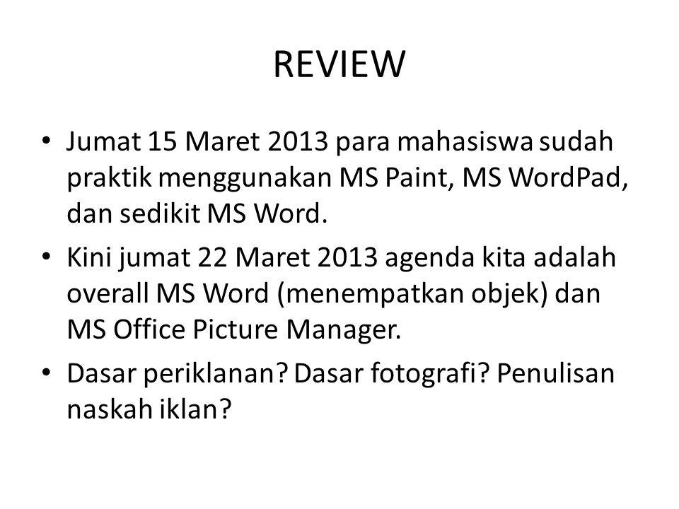 REVIEW Jumat 15 Maret 2013 para mahasiswa sudah praktik menggunakan MS Paint, MS WordPad, dan sedikit MS Word.