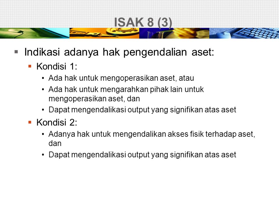 ISAK 8 (3) Indikasi adanya hak pengendalian aset: Kondisi 1: