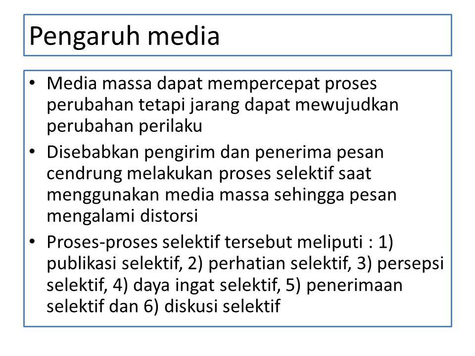 Pengaruh media Media massa dapat mempercepat proses perubahan tetapi jarang dapat mewujudkan perubahan perilaku.