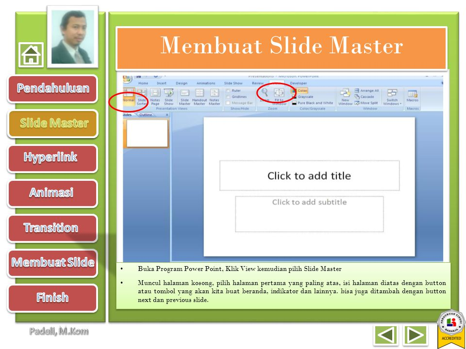 Membuat Slide Master Buka Program Power Point, Klik View kemudian pilih Slide Master.