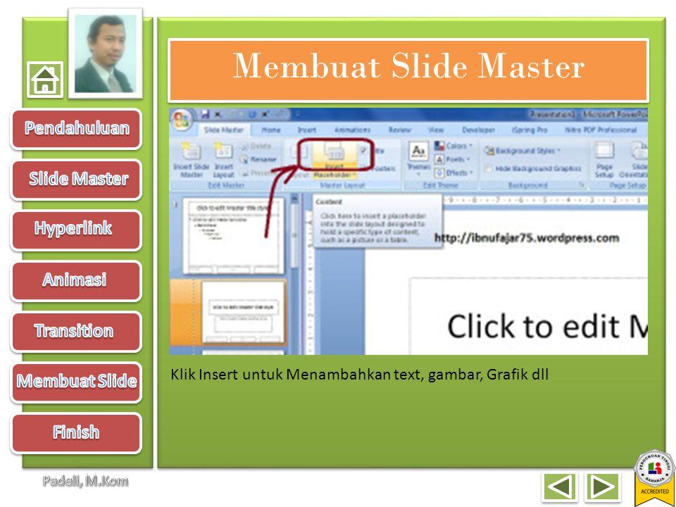 Membuat Slide Master Klik Insert untuk Menambahkan text, gambar, Grafik dll