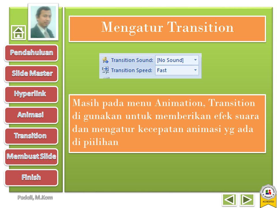 Mengatur Transition Masih pada menu Animation, Transition di gunakan untuk memberikan efek suara dan mengatur kecepatan animasi yg ada di piilihan.