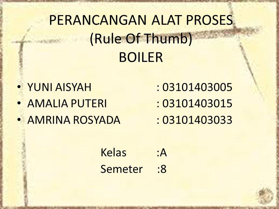 PERANCANGAN ALAT PROSES (Rule Of Thumb) BOILER