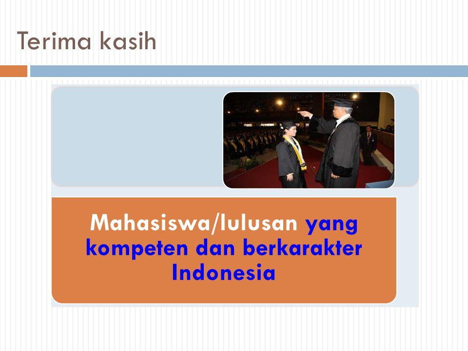 Mahasiswa/lulusan yang kompeten dan berkarakter Indonesia