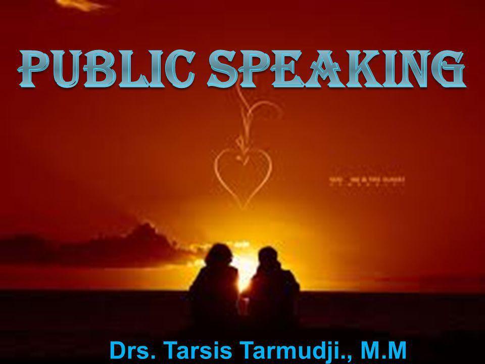 PUBLIC SPEAKING Drs. Tarsis Tarmudji., M.M