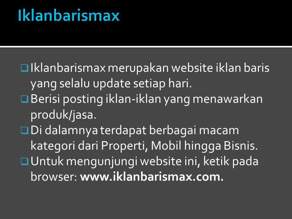 Iklanbarismax Iklanbarismax merupakan website iklan baris yang selalu update setiap hari. Berisi posting iklan-iklan yang menawarkan produk/jasa.