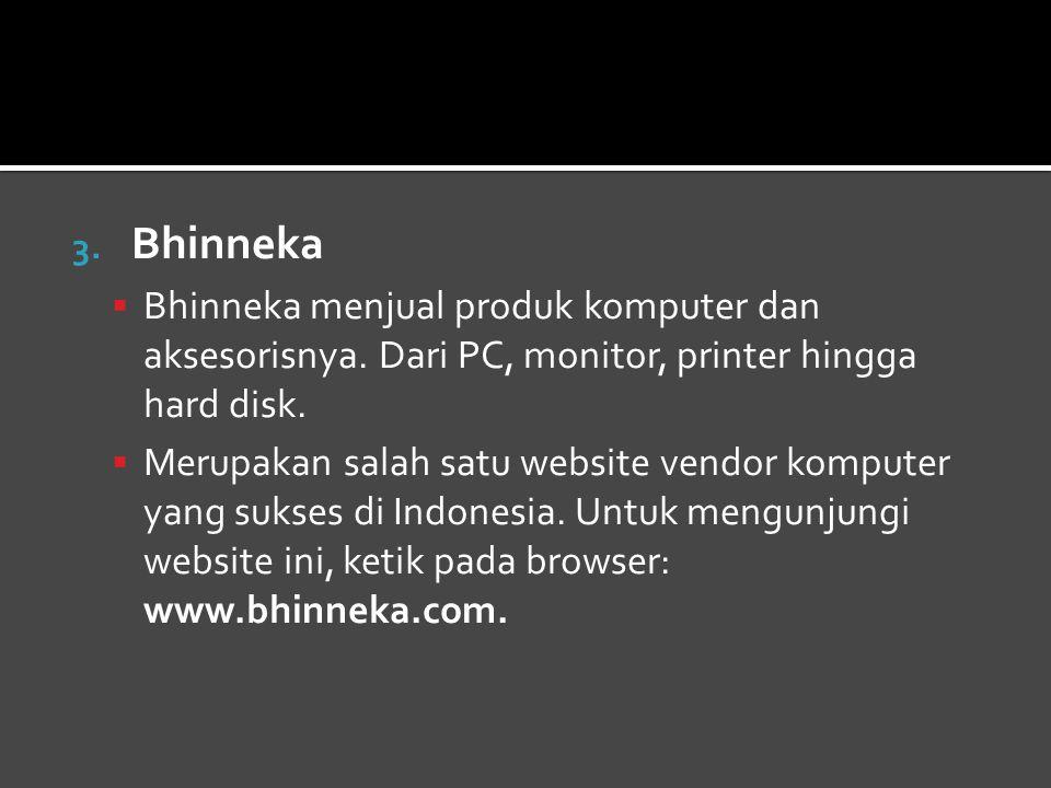 Bhinneka Bhinneka menjual produk komputer dan aksesorisnya. Dari PC, monitor, printer hingga hard disk.