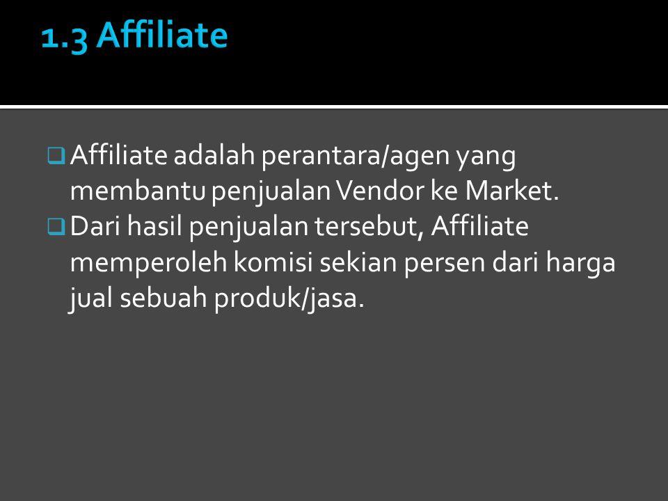 1.3 Affiliate Affiliate adalah perantara/agen yang membantu penjualan Vendor ke Market.