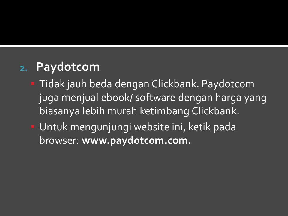 Paydotcom Tidak jauh beda dengan Clickbank. Paydotcom juga menjual ebook/ software dengan harga yang biasanya lebih murah ketimbang Clickbank.