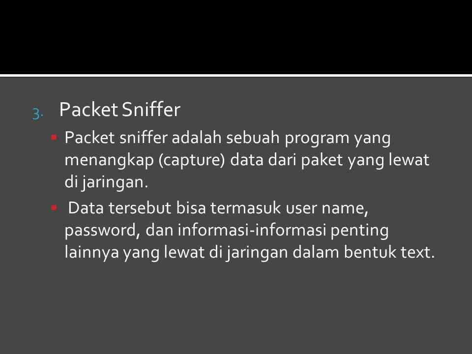 Packet Sniffer Packet sniffer adalah sebuah program yang menangkap (capture) data dari paket yang lewat di jaringan.