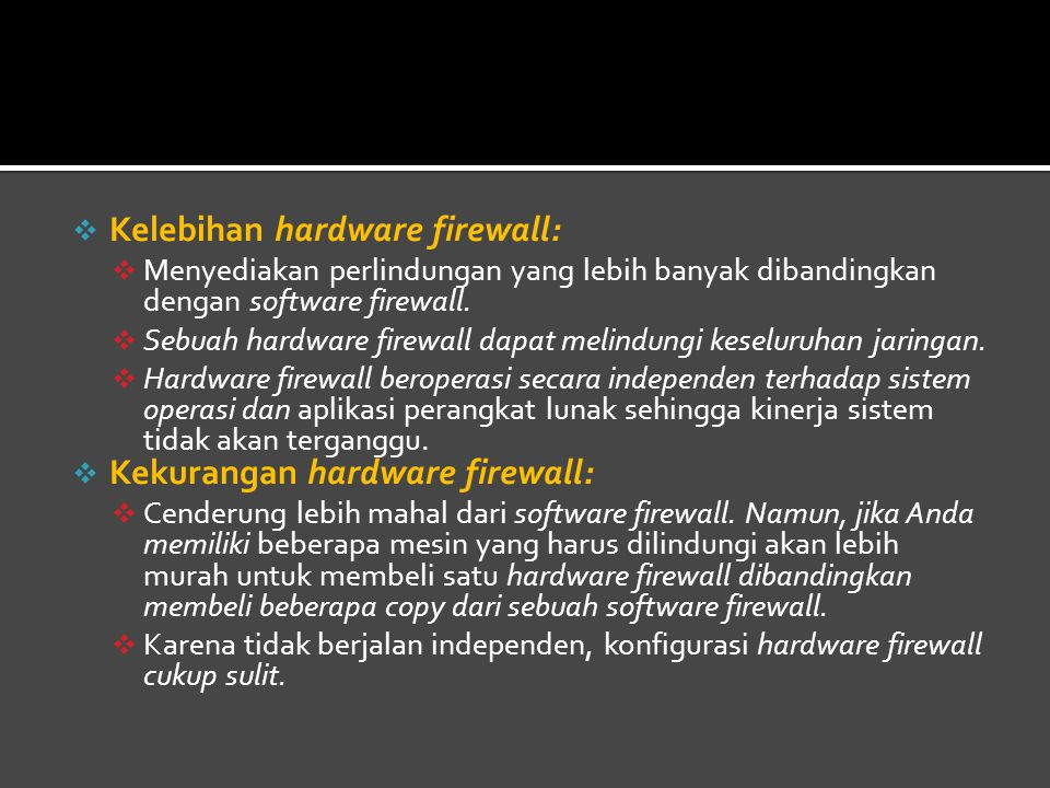 Kelebihan hardware firewall: