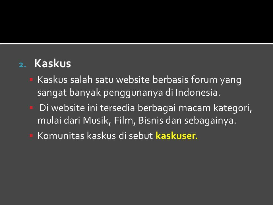 Kaskus Kaskus salah satu website berbasis forum yang sangat banyak penggunanya di Indonesia.