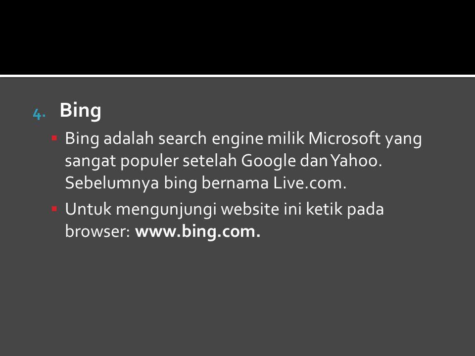 Bing Bing adalah search engine milik Microsoft yang sangat populer setelah Google dan Yahoo. Sebelumnya bing bernama Live.com.