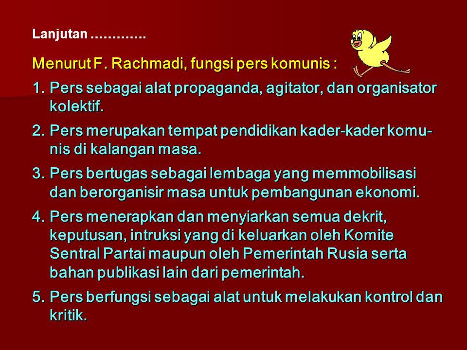 Menurut F. Rachmadi, fungsi pers komunis :