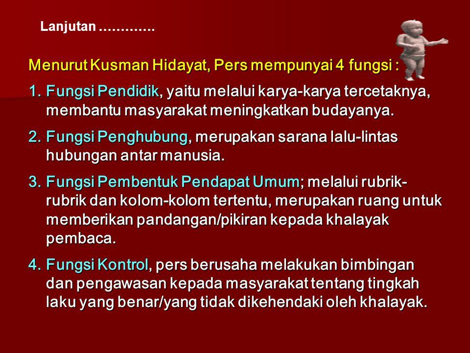 Menurut Kusman Hidayat, Pers mempunyai 4 fungsi :