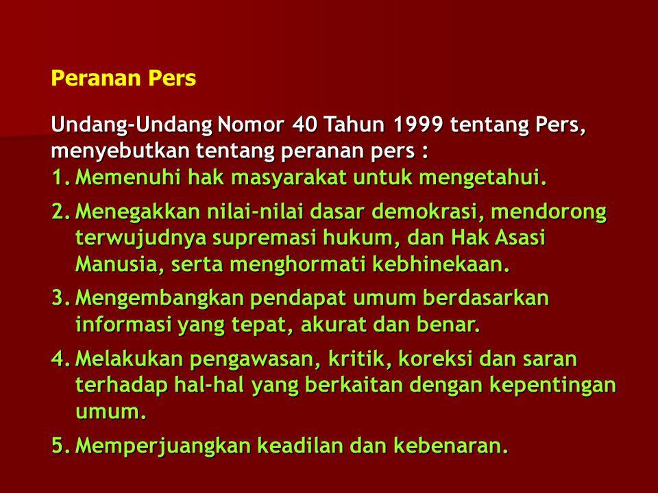 Peranan Pers Undang-Undang Nomor 40 Tahun 1999 tentang Pers, menyebutkan tentang peranan pers : Memenuhi hak masyarakat untuk mengetahui.