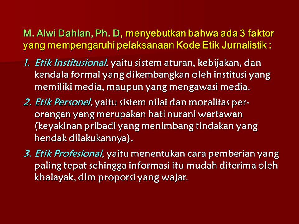 M. Alwi Dahlan, Ph. D, menyebutkan bahwa ada 3 faktor yang mempengaruhi pelaksanaan Kode Etik Jurnalistik :