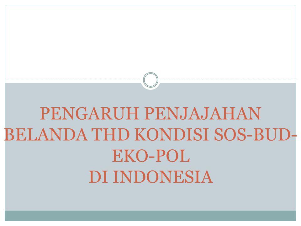 PENGARUH PENJAJAHAN BELANDA THD KONDISI SOS-BUD-EKO-POL DI INDONESIA