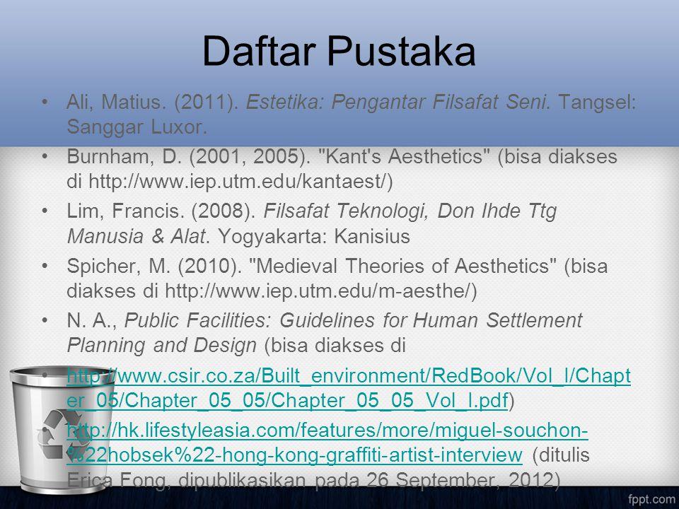 Daftar Pustaka Ali, Matius. (2011). Estetika: Pengantar Filsafat Seni. Tangsel: Sanggar Luxor.