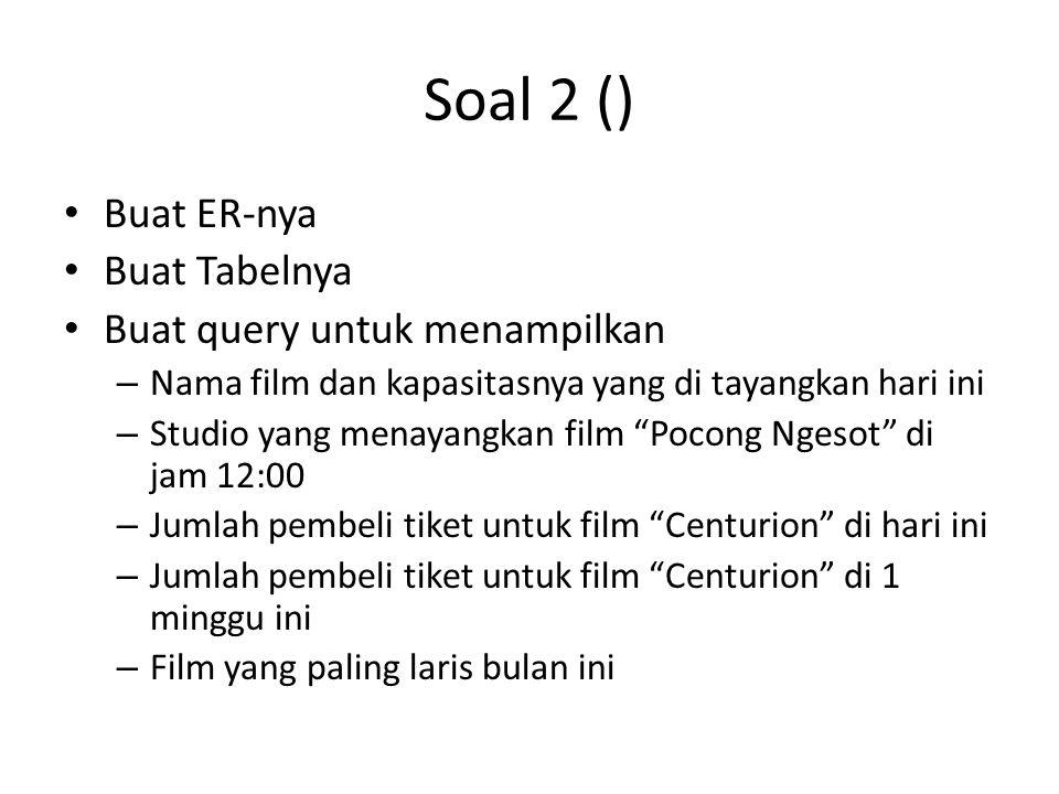 Soal 2 () Buat ER-nya Buat Tabelnya Buat query untuk menampilkan