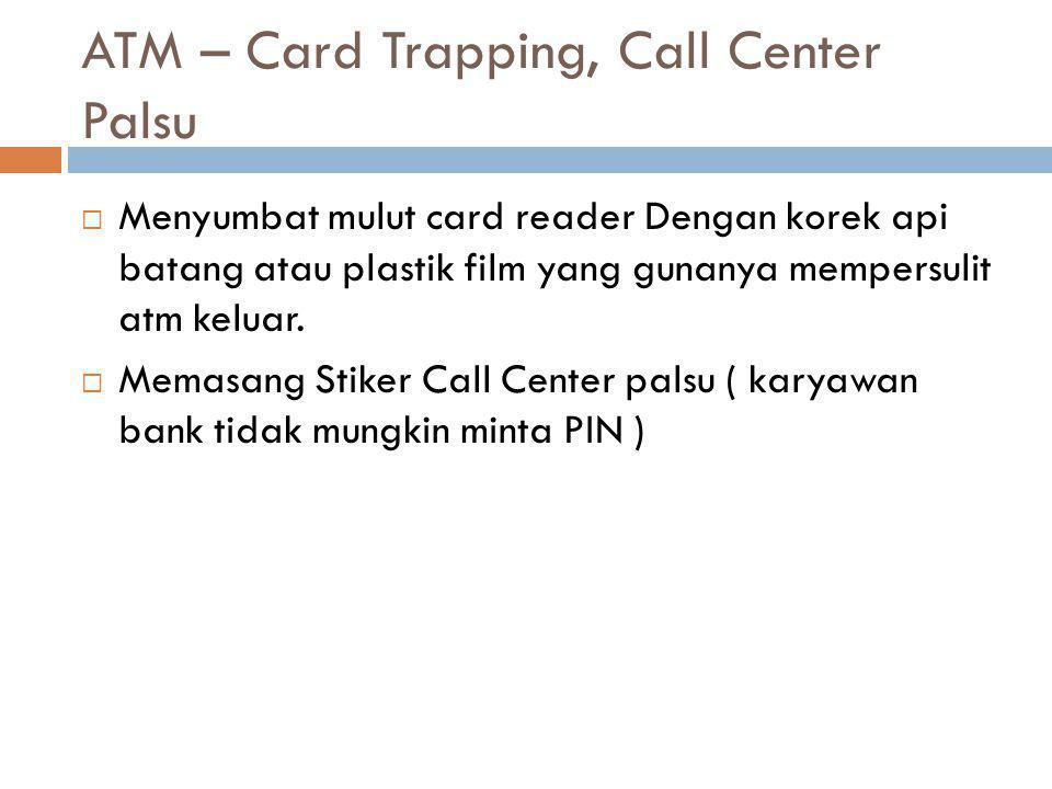 ATM – Card Trapping, Call Center Palsu